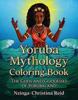 Yoruba Mythology Coloring Book: The Gods and Goddesses of Yorubaland