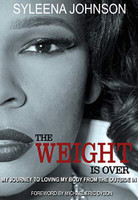 The Weight Is Over: My Journey to Loving My Body from the Outside in  by Syleena Johnson