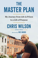 The Master Plan: My Journey from Life in Prison to a Life of Purpose by Chris Wilson