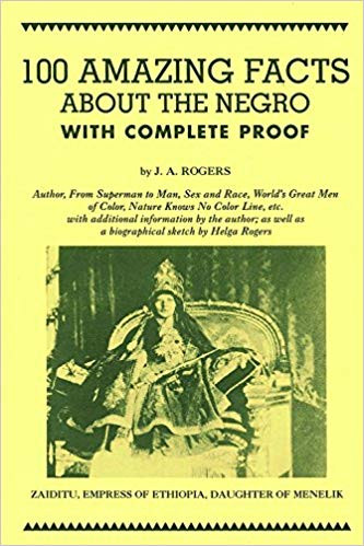 100 Amazing Facts about the Negro with Complete Proof: A Short Cut to the World History of the Negro by J.A. Rogers