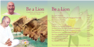 Be a Lion  A compilation of Satsang songs devoted to Papaji during the early years in Lucknow in 1992 to 1994. Recorded on tape in a primitive Lucknow studio in only a few days by Yashodhra, Suresha, Satya, Sangeeta, Kavita & Kali. Their love, enthusiasm and devotion is contagious. These songs have become unique treasures dear to all of our hearts.