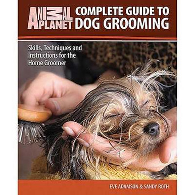 Animal Planet Complete Guide to Dog Grooming Book