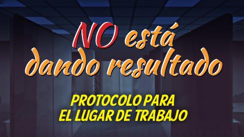 NO está dando resultado: PROTOCOLO PARA EL LUGAR DE TRABAJO