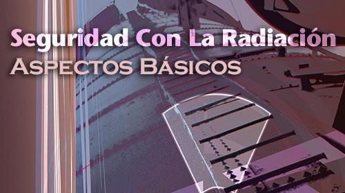 SEGURIDAD CON LA RADIACIÓN: ASPECTOS BÁSICOS