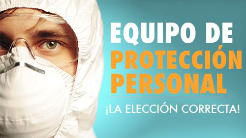 EQUIPO DE PROTECCIÓN PERSONAL: ¡LA ELECCIÓN CORRECTA!