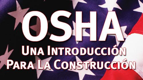 OSHA: UNA INTRODUCCIÓN PARA LA CONSTRUCCIÓN