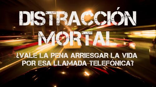 Distracciones Mortales:  Mantenga sus Ojos en el Camino  (¿Vale la Pena Arriesgar la Vida por esa Llamada Telefónica?)