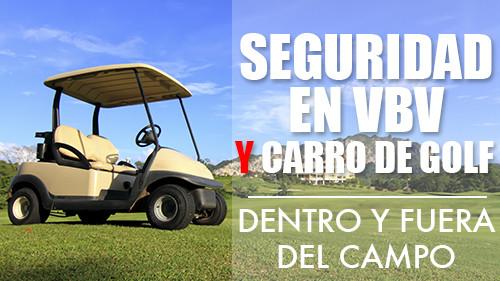 Seguridad en VBV y Carro de Golf: Dentro y Fuera del Campo