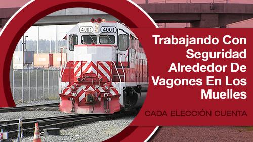 TRABAJANDO CON SEGURIDAD ALREDEDOR DE VAGONES EN LOS MUELLES: CADA ELECCIÓN CUENTA