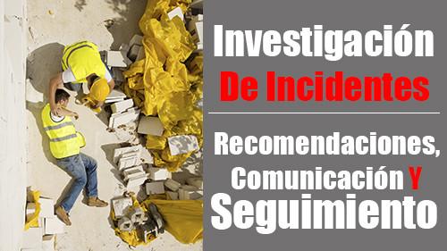Investigación de Incidentes: Recomendaciones, Comunicación y Seguimiento