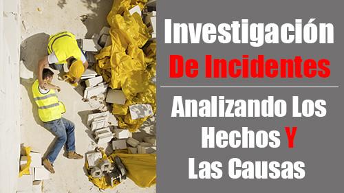 Investigación de Incidentes: Analizando los Hechos y las Causas