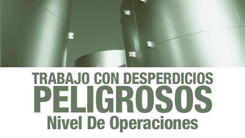 TRABAJO CON DESPERDICIOS PELIGROSOS: NIVEL DE OPERACIONES