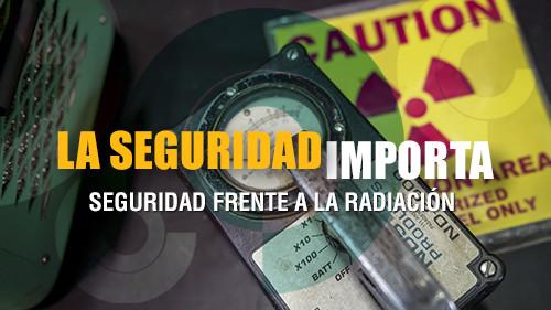 La seguridad importa: La Seguridad frente a la radiación