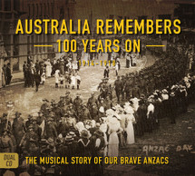 Australia Remembers: 100 Years On - The Musical Story of Our Brave ANZACs