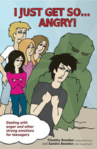 I Just Get So ... Angry! Dealing with anger and other strong emotions for teenagers