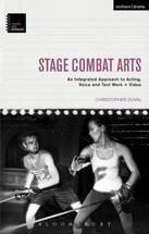 Stage Combat Arts: An Integrated Approach to Acting, Voice and Text Work + Video