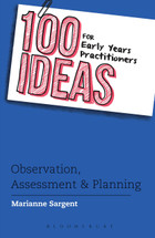 100 Ideas for Early Years Practitioners: Observation, Assessment and Planning