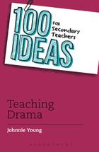 100 Ideas for Secondary Teachers: Teaching Drama
