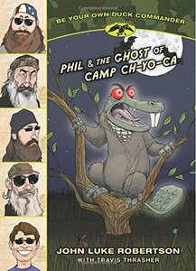 Phil and the Ghost of Camp Ch-Yo-Ca (Be Your Own Duck Commander Book #2)