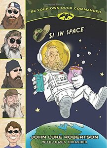 Si in Space (Be Your Own Duck Commander Book #3)