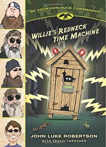 Willie's Redneck Time Machine (Be Your Own Duck Commander Book #1)