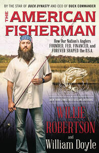 The American Fisherman: How Our Nation's Anglers Founded, Fed, Financed, and Forever Shaped the U.S.A. Book