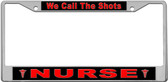 Nurses Call The Shots License Plate Frame