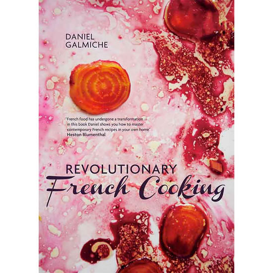 Revolutionary French Cooking - Daniel Galmiche