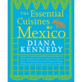 Essential Cuisine Of Mexico