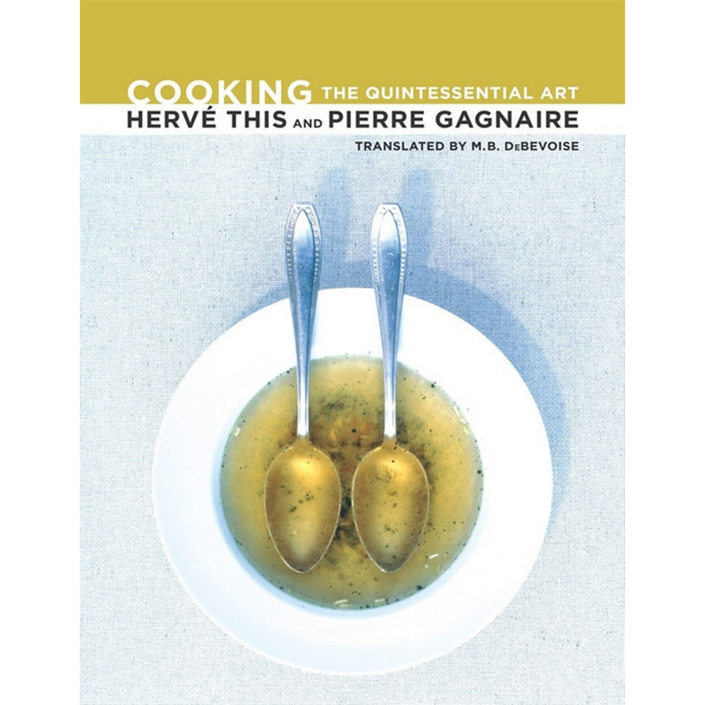 Cooking The Quintessential Art - HerveThis + Pierre Gagnaire