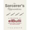 The Sorcerer's Apprentices - A season at elBulli