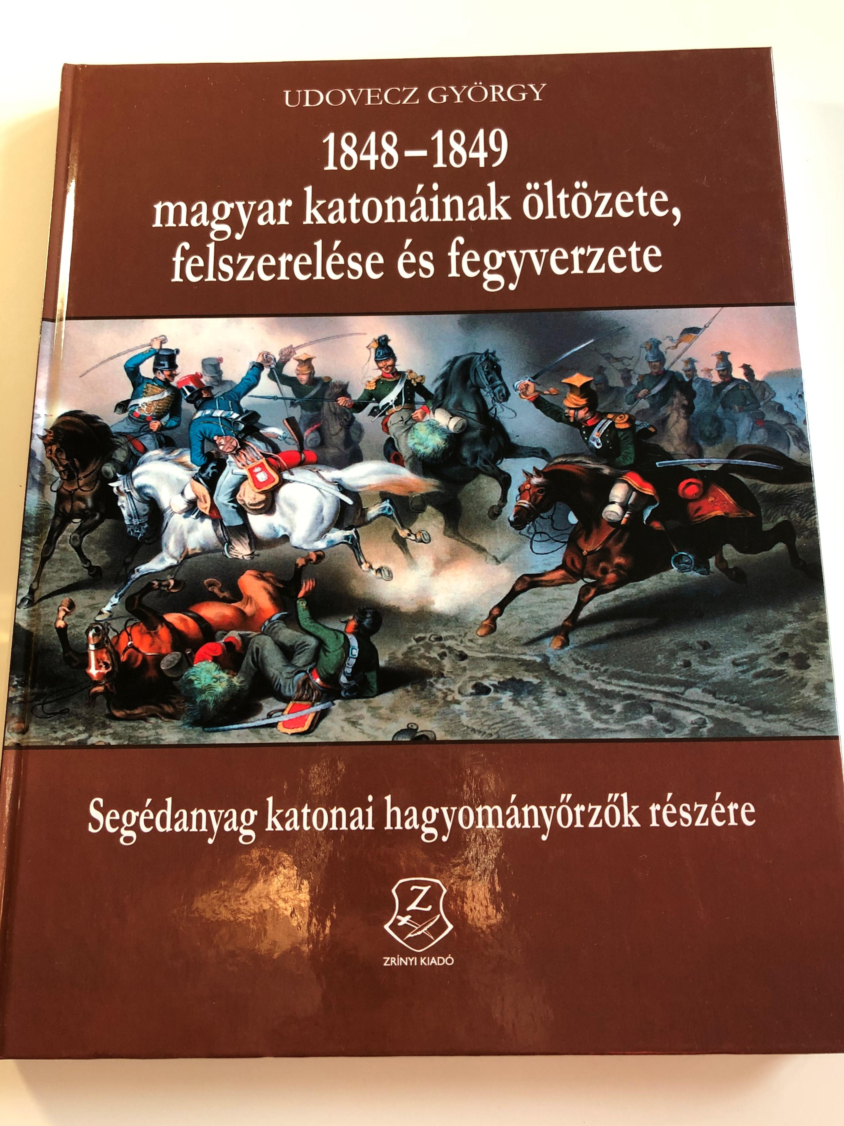 1848-1849-magyar-katon-inak-lt-zete-felszerel-se-s-fegyverzete-by-udovecz-gy-rgy-1.jpg