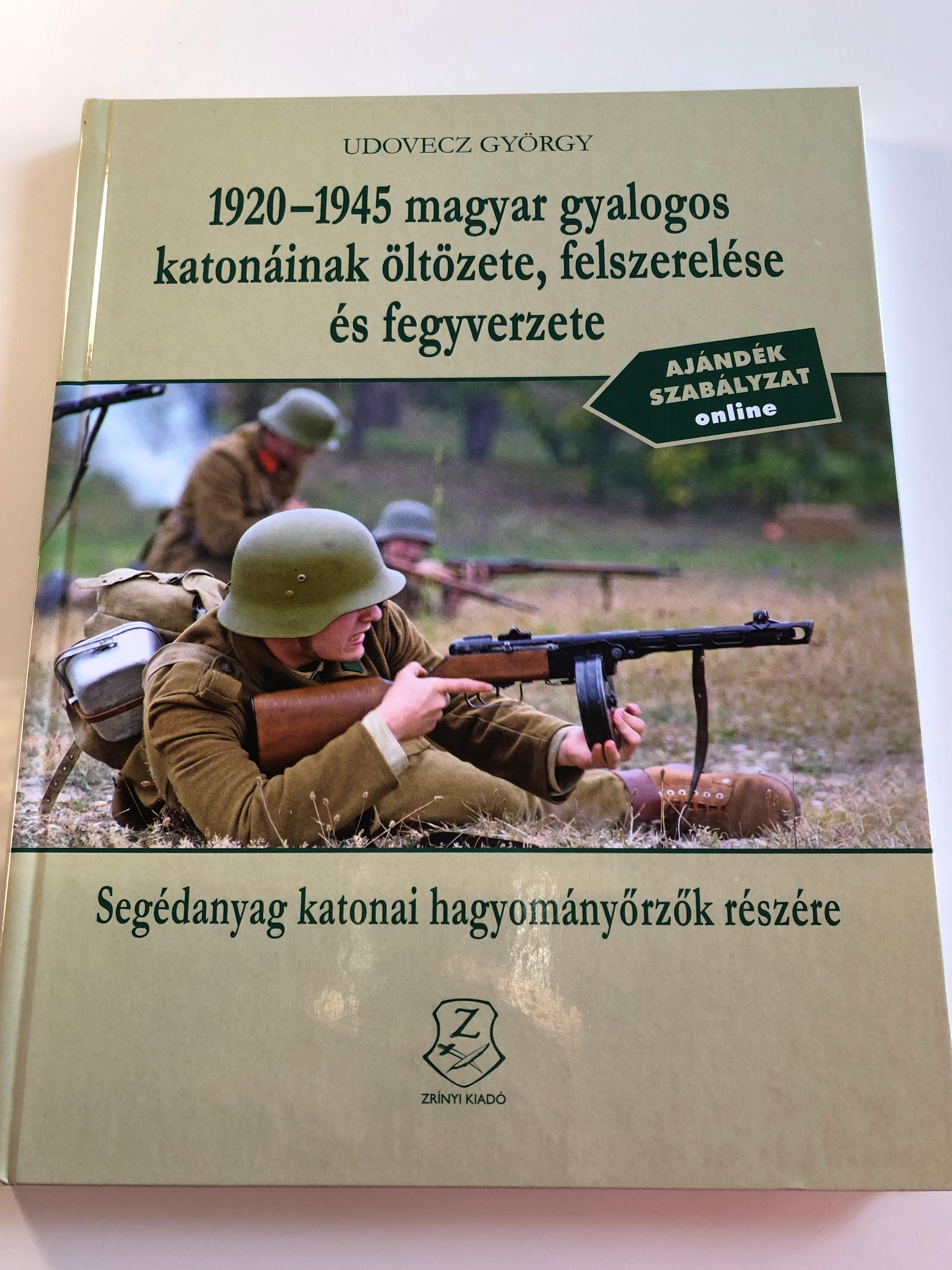 1920-1945-magyar-gyalogos-katon-inak-lt-zete-felszerel-se-s-fegyverzete-by-udovecz-gy-rgy-1.jpg