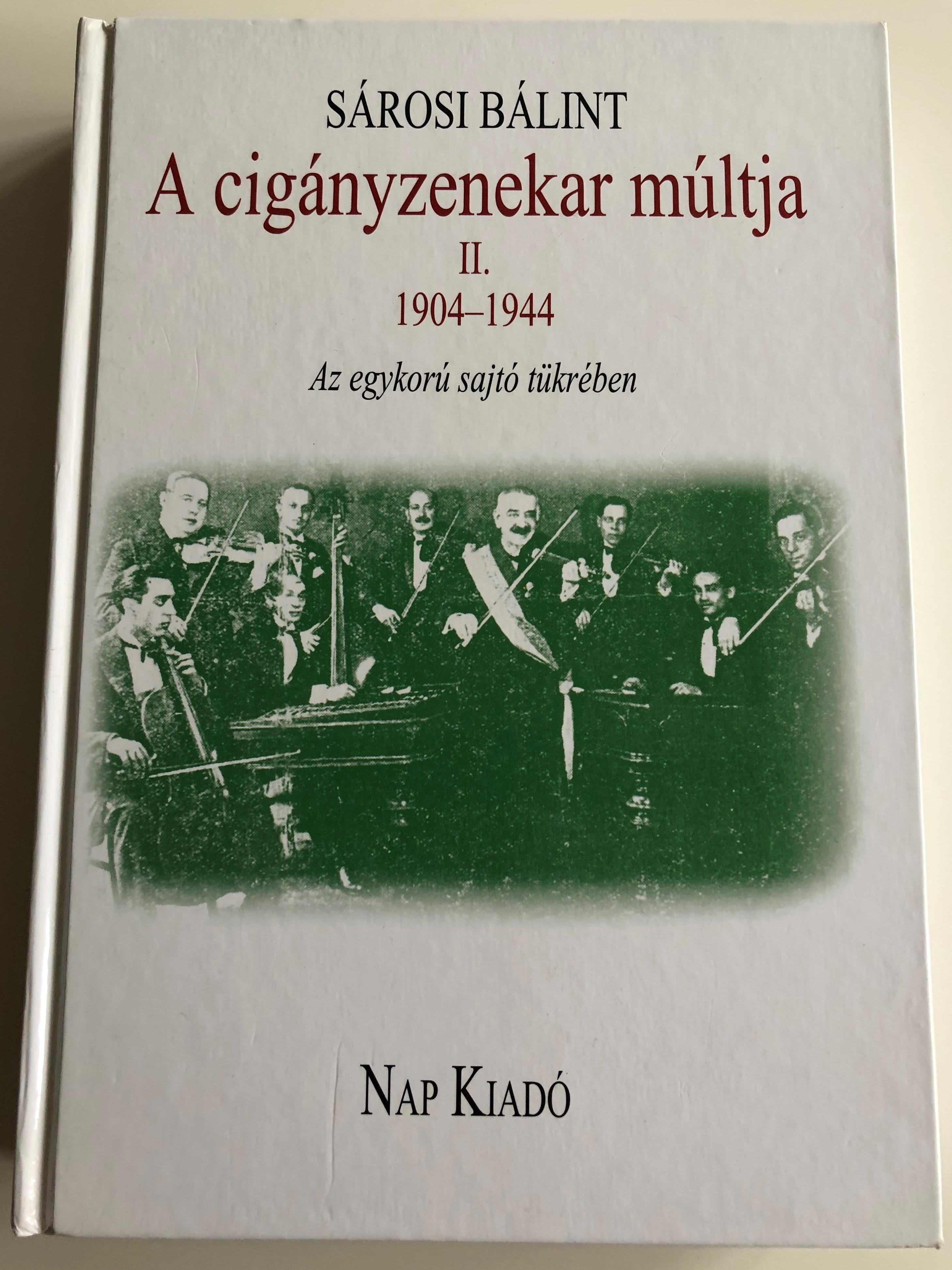 a-cig-nyzenekar-m-ltja-ii-1904-1944-by-s-rosi-b-lint-az-egykor-sajt-t-kr-ben-the-history-of-the-hungarian-gypsy-orchestra-1904-1944-nap-kiad-hardcover-2012-1-.jpg
