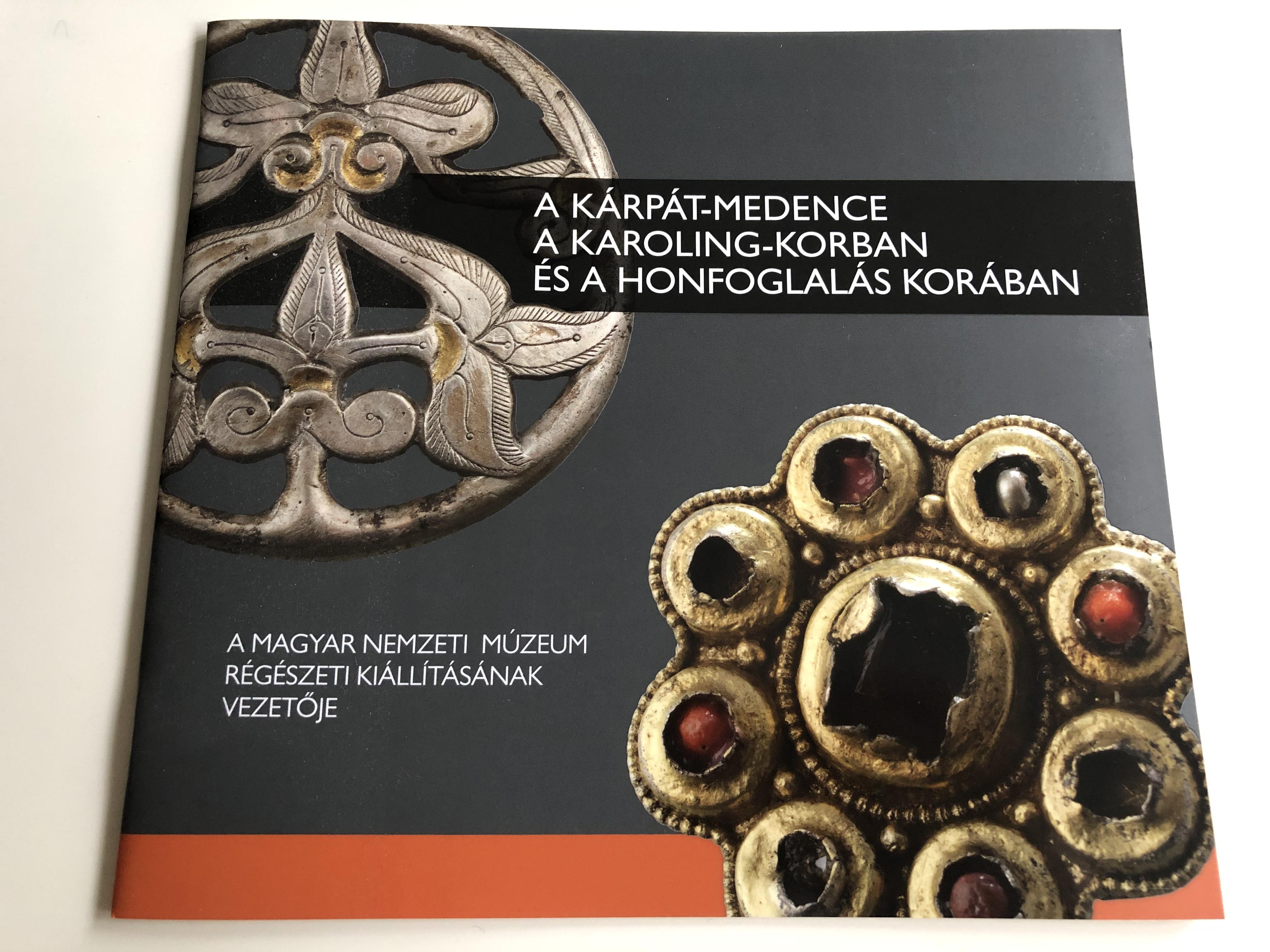 a-k-rp-t-medence-a-karoling-korban-s-a-honfoglal-s-kor-ban-a-magyar-nemzeti-m-zeum-r-g-szeti-ki-ll-t-s-nak-vezet-je-paperback-2014-history-of-the-carpathian-basin-in-the-age-of-karolings-and-the-age-of-hungarian-conques-1-.jpg