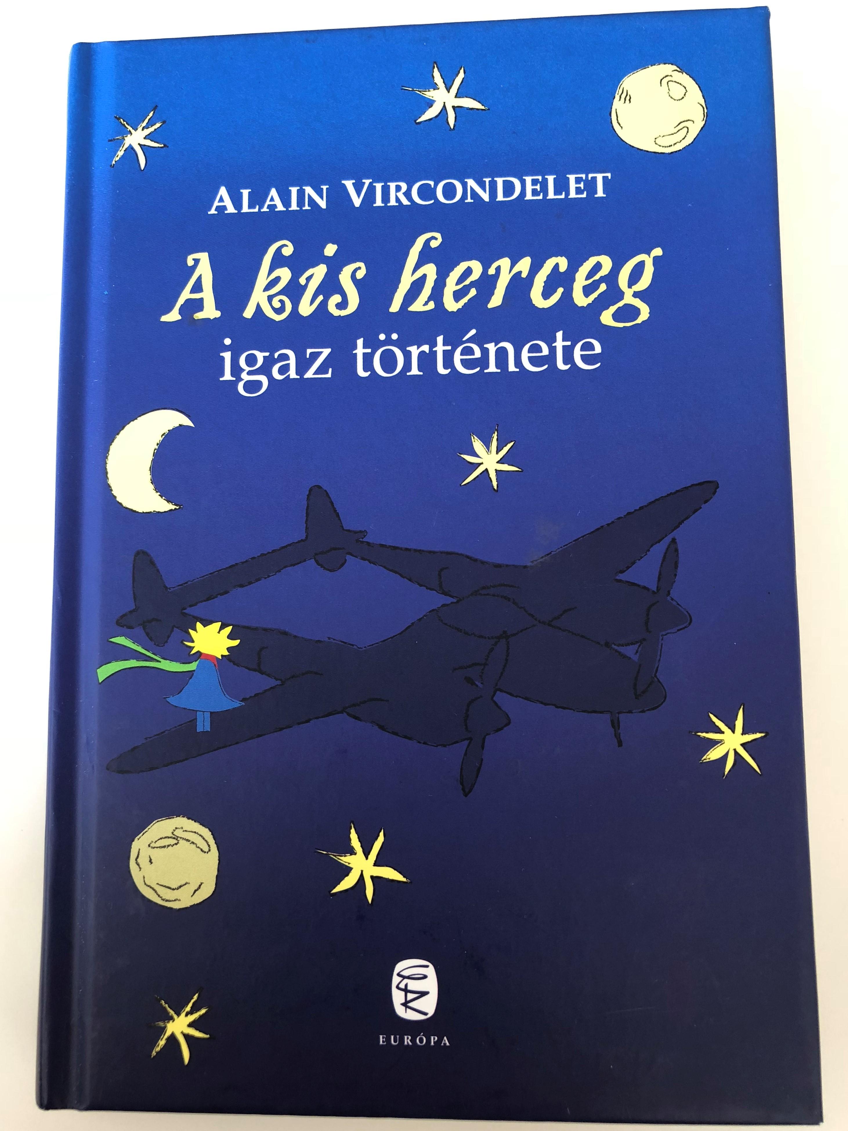 a-kis-herceg-igaz-t-rt-nete-by-alain-vircondelet-hungarian-translation-of-le-v-ritable-historie-du-petit-prince-hardcover-2010-eur-pa-kiad-1-.jpg