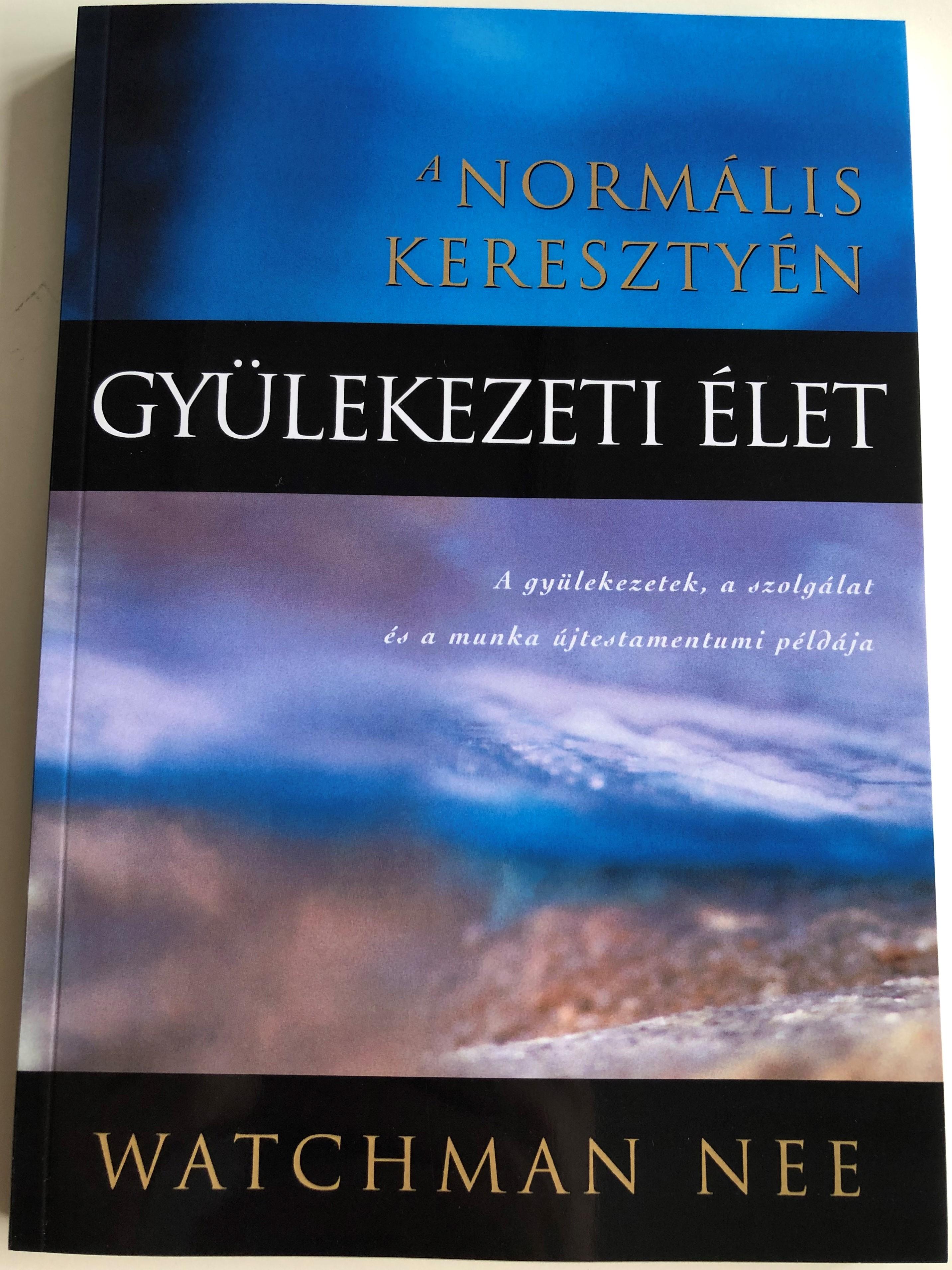 a-norm-lis-kereszty-n-gy-lekezeti-let-by-watchman-nee-the-normal-christian-church-life-in-hungarian-language-1.jpg