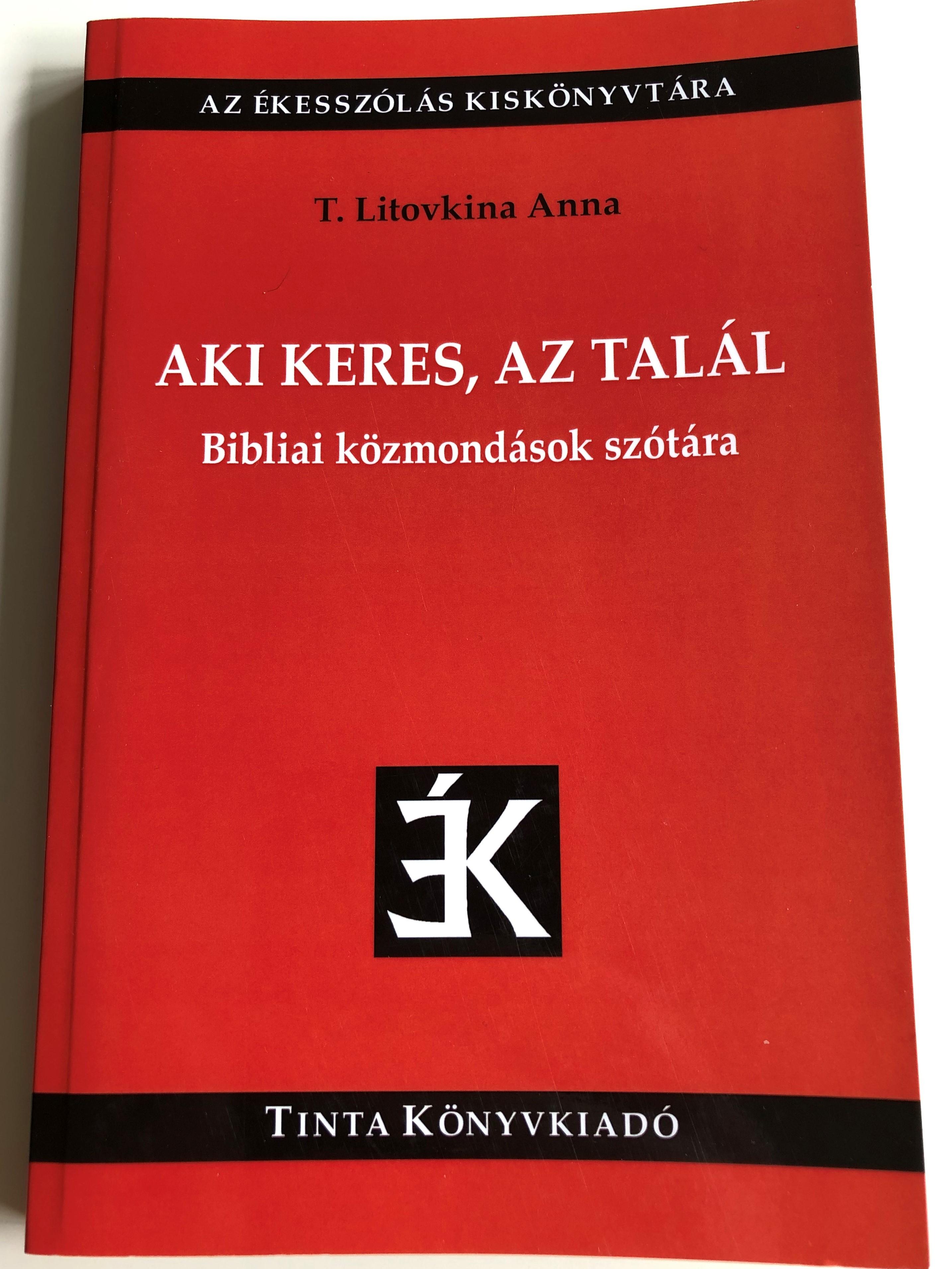 aki-keres-az-tal-l-bibliai-k-zmond-sok-sz-t-ra-by-t.-litovkina-anna-seek-and-ye-shall-find-hungarian-language-dictionary-of-biblical-sayings-and-phrases-tinta-k-nyvkiad-az-kessz-l-s-kisk-nyvt-ra-1-.jpg