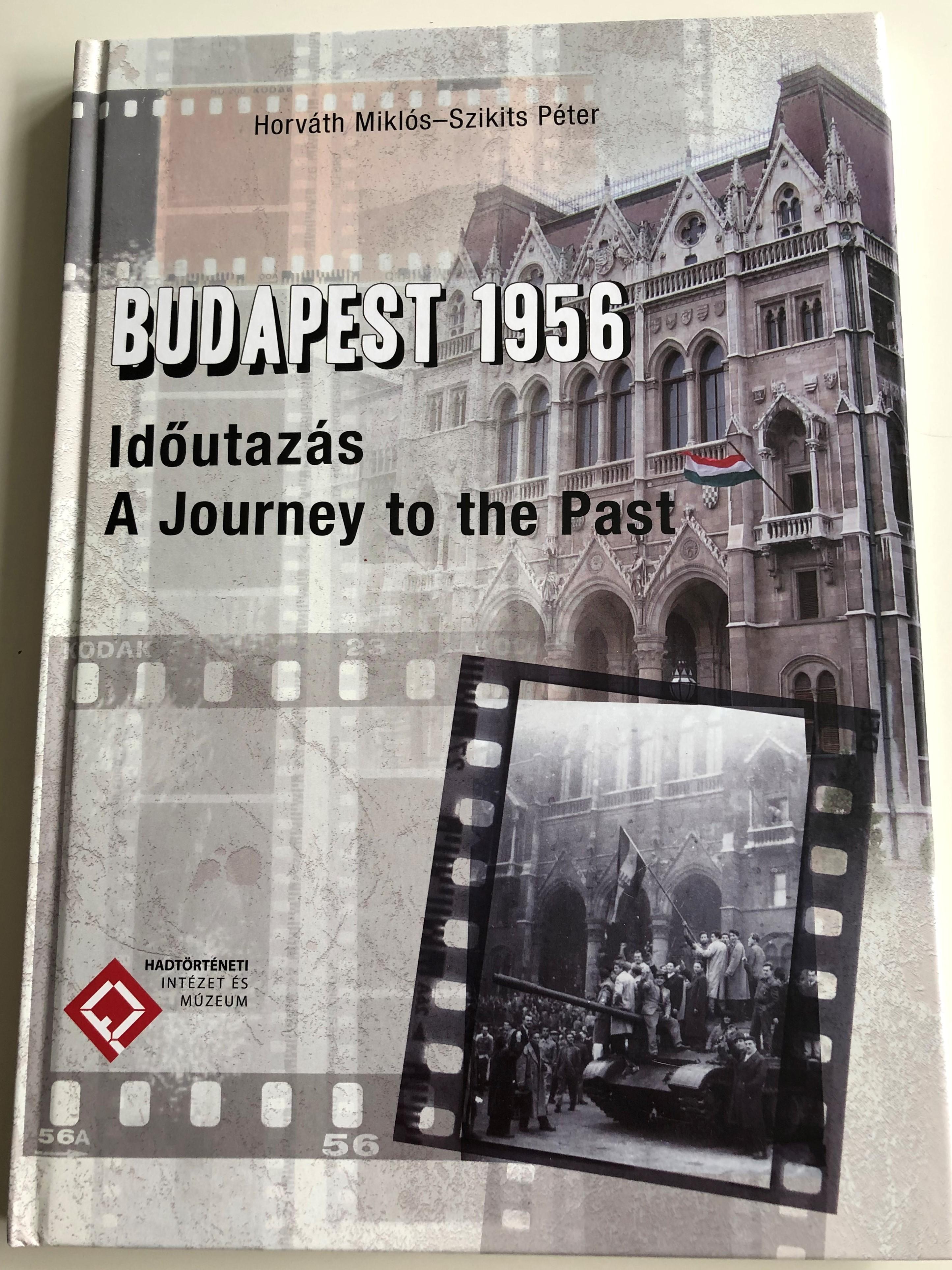 budapest-1956-id-utaz-s-a-journey-to-the-past-by-horv-th-mikl-s-szikits-p-ter-hadt-rt-neti-int-zet-s-m-zeum-hardcover-2016-1-.jpg