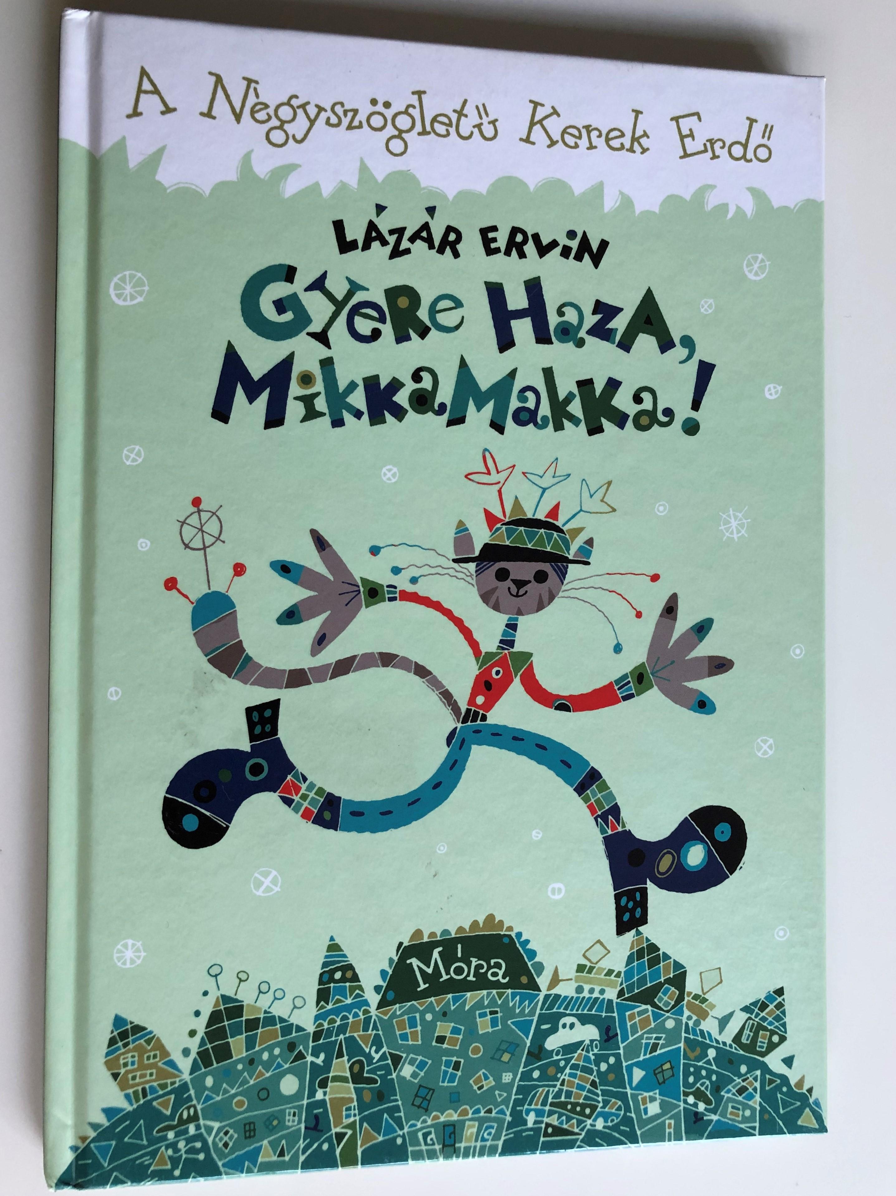 gyere-haza-mikkamakka-by-l-z-r-ervin-a-n-gysz-glet-kerek-erd-illustrated-by-buzay-istv-n-m-ra-k-nyvkiad-2013-1-.jpg