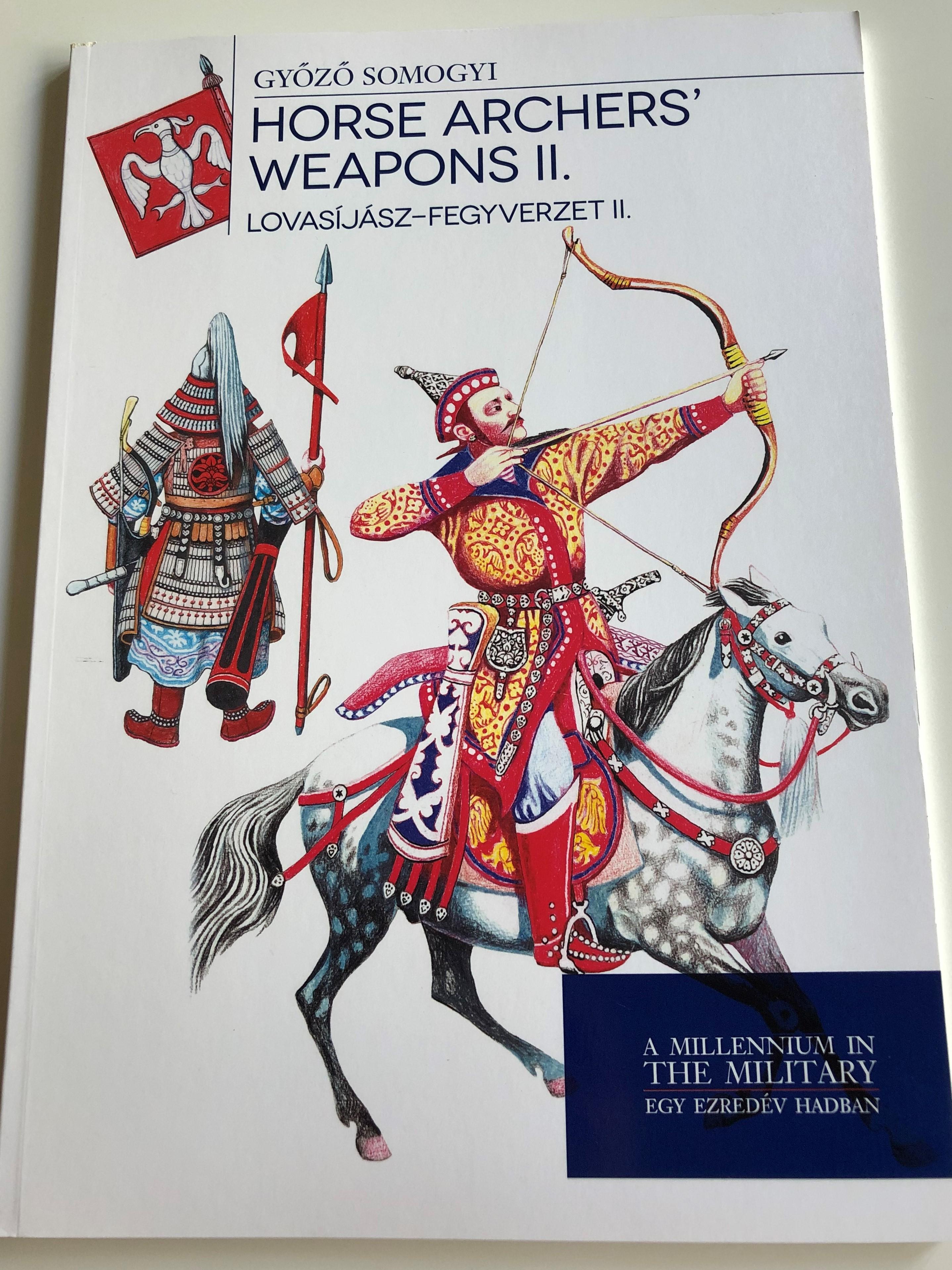 horse-archers-weapons-ii.-by-gy-z-somogyi-lovas-j-sz-fegyverzet-ii.-a-millenium-in-the-military-egy-ezred-v-hadban-paperback-2016-hm-zr-nyi-1-.jpg