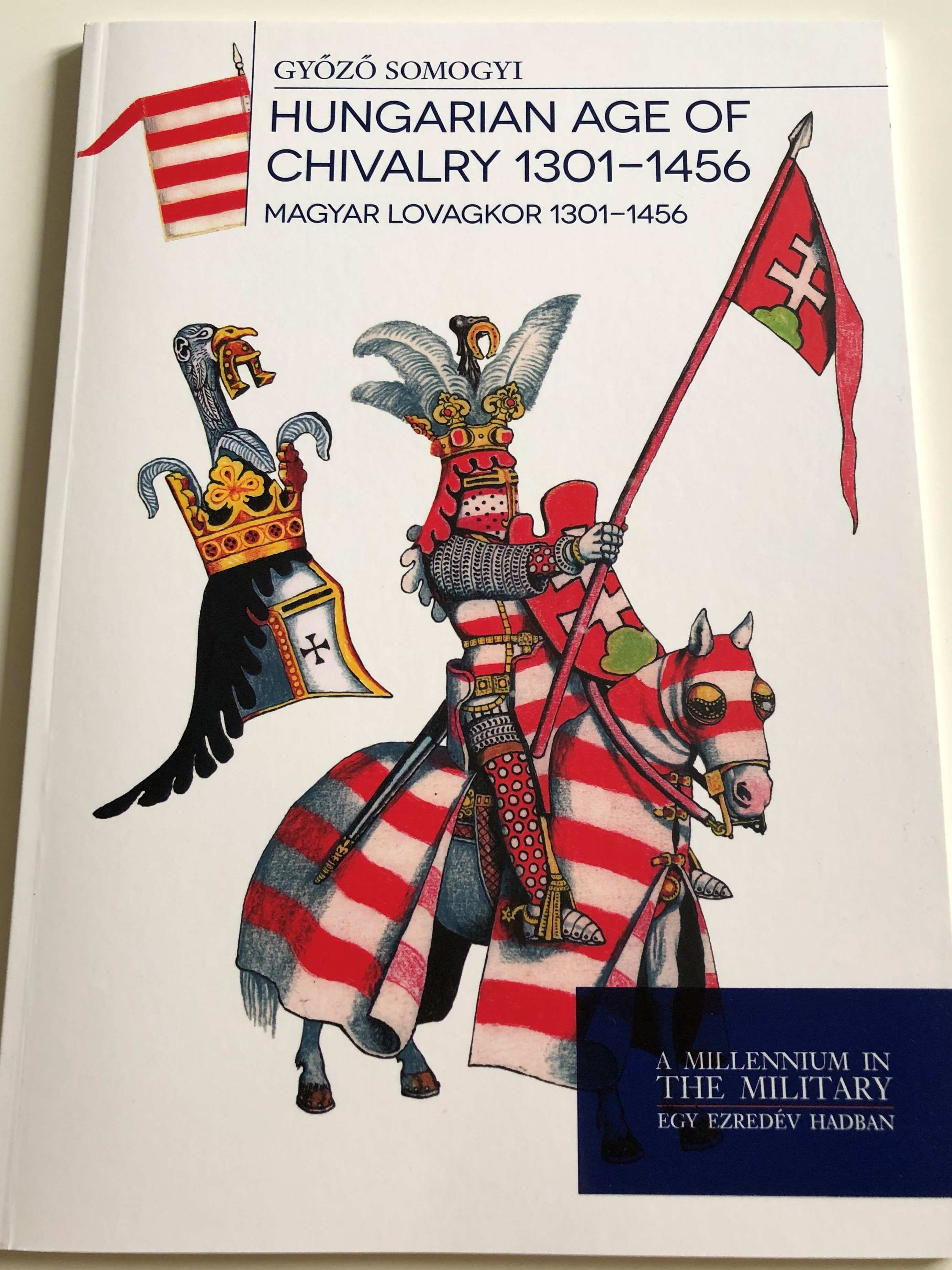hungarian-age-of-chivalry-1901-1456-by-gy-z-somogyi-magyar-lovagkor-1301-1456-a-millennium-in-the-military-egy-ezred-v-hadban-paperback-2018-hm-zr-nyi-1-.jpg