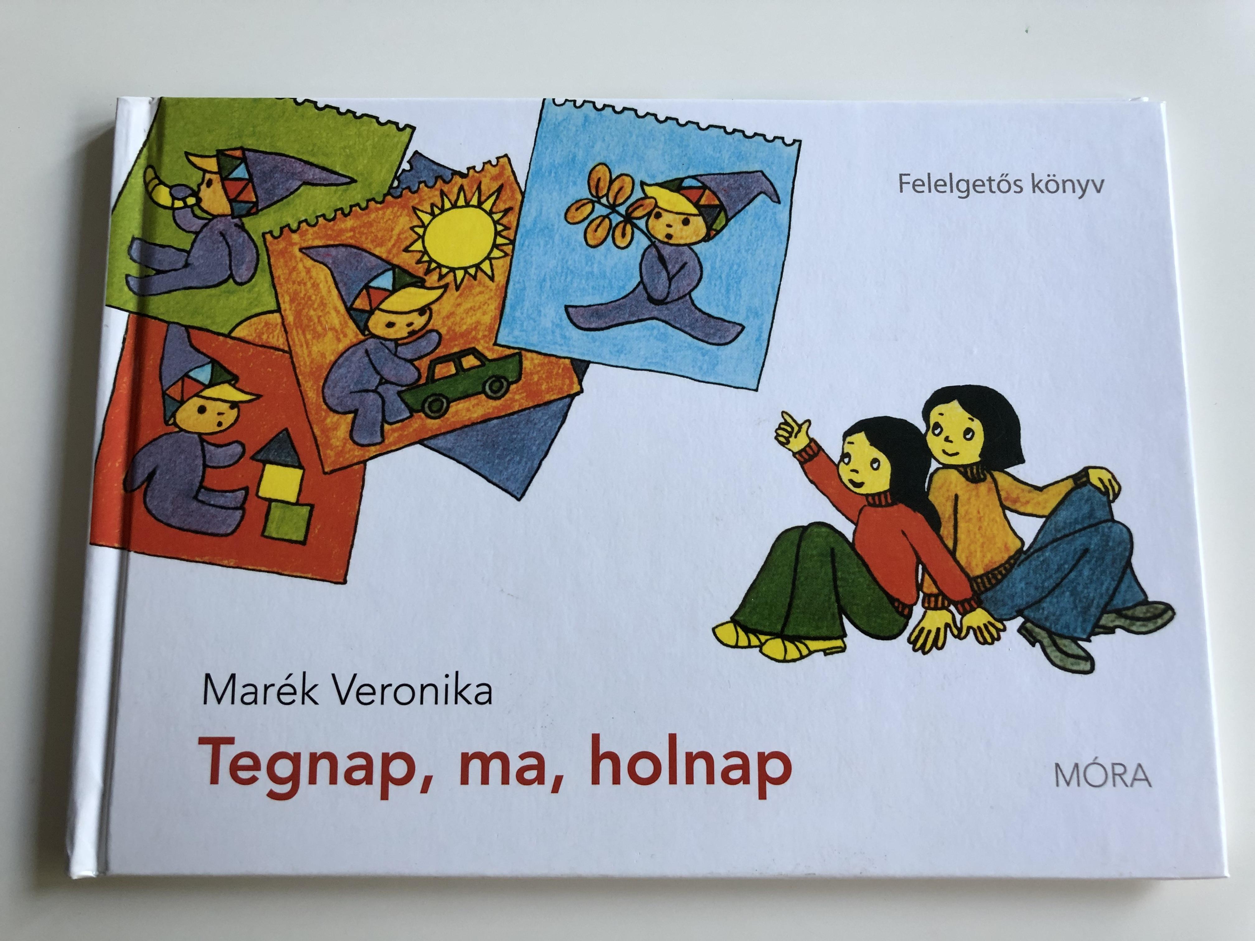 tegnap-ma-holnap-by-mar-k-veronika-felelget-s-k-nyv-hungarian-language-children-s-book-about-weekdays-m-ra-k-nyvkiad-2011-1-.jpg