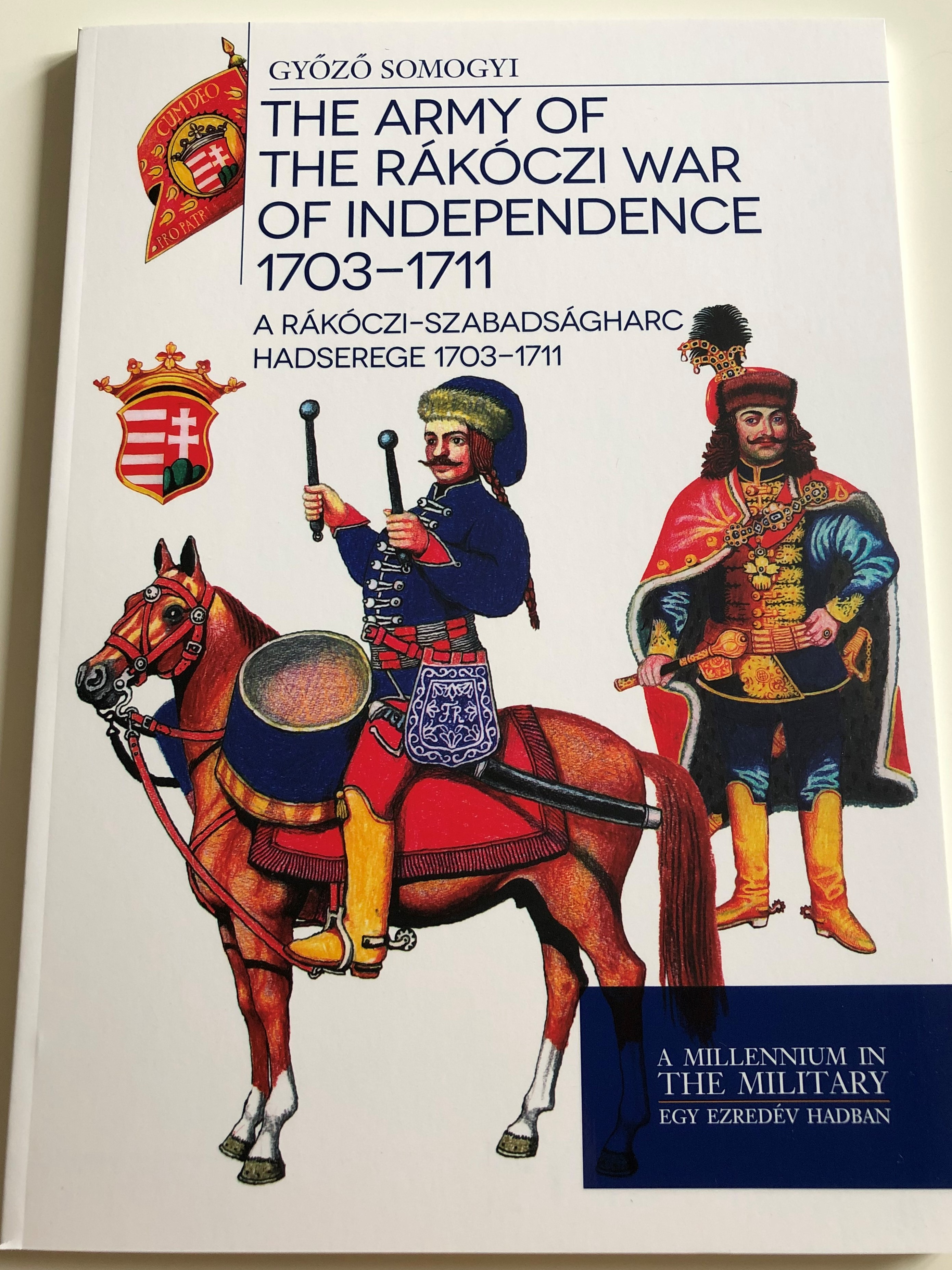 the-army-of-the-r-k-czi-war-of-independence-1703-1711-by-gy-z-somogyi-a-r-k-czi-szabads-gharc-hadserege-1703-1711-a-millennium-in-the-military-egy-ezred-v-hadban-paperback-2018-hm-zr-nyi-1-.jpg