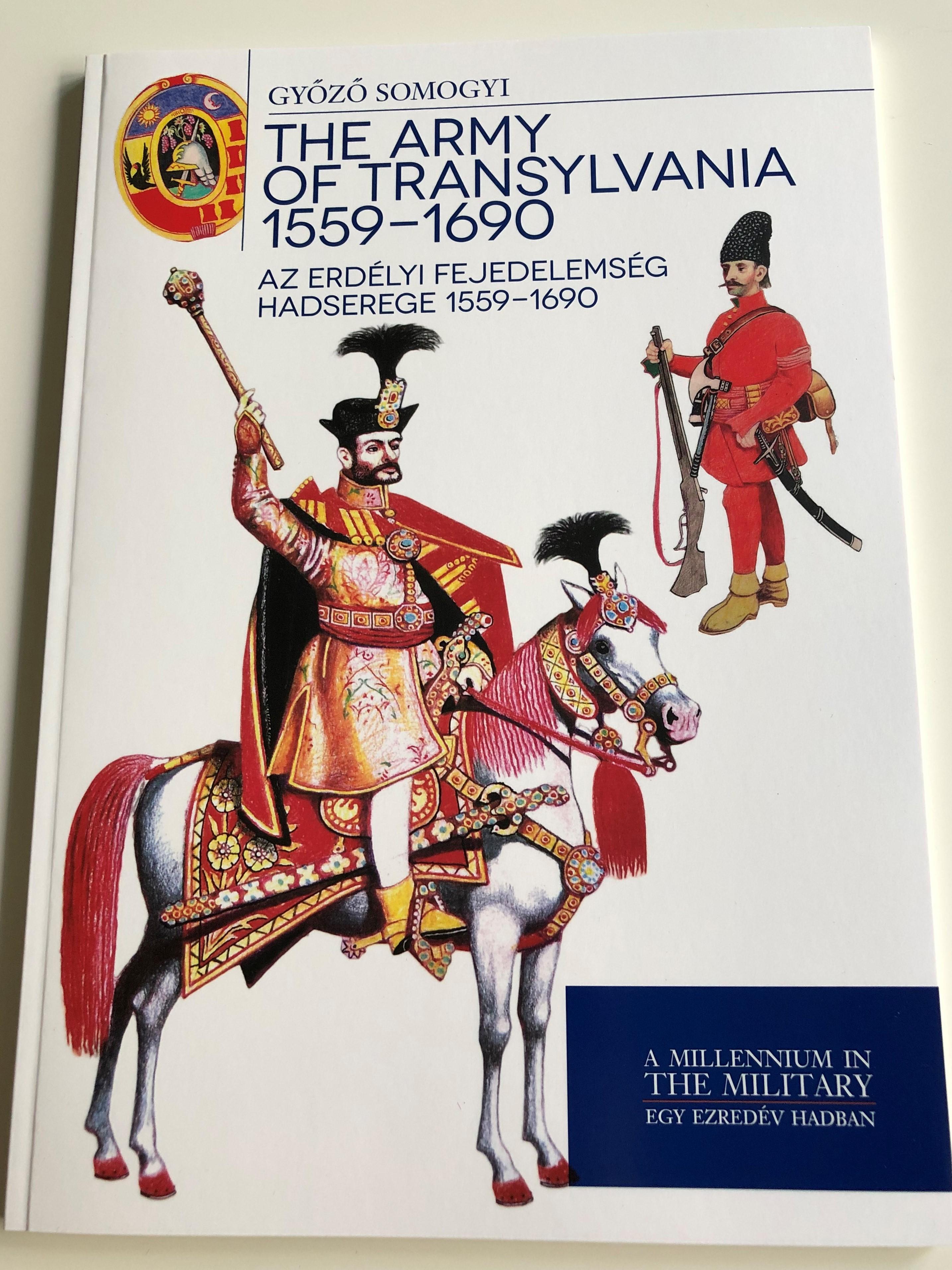 the-army-of-transylvania-1559-1690-by-gy-z-somogyi-az-erd-lyi-fejedelms-g-hadserege-1559-1690-h-bor-k-magyar-a-millenium-in-the-military-egy-ezred-v-hadban-paperback-2016-hm-zr-nyi-1-.jpg