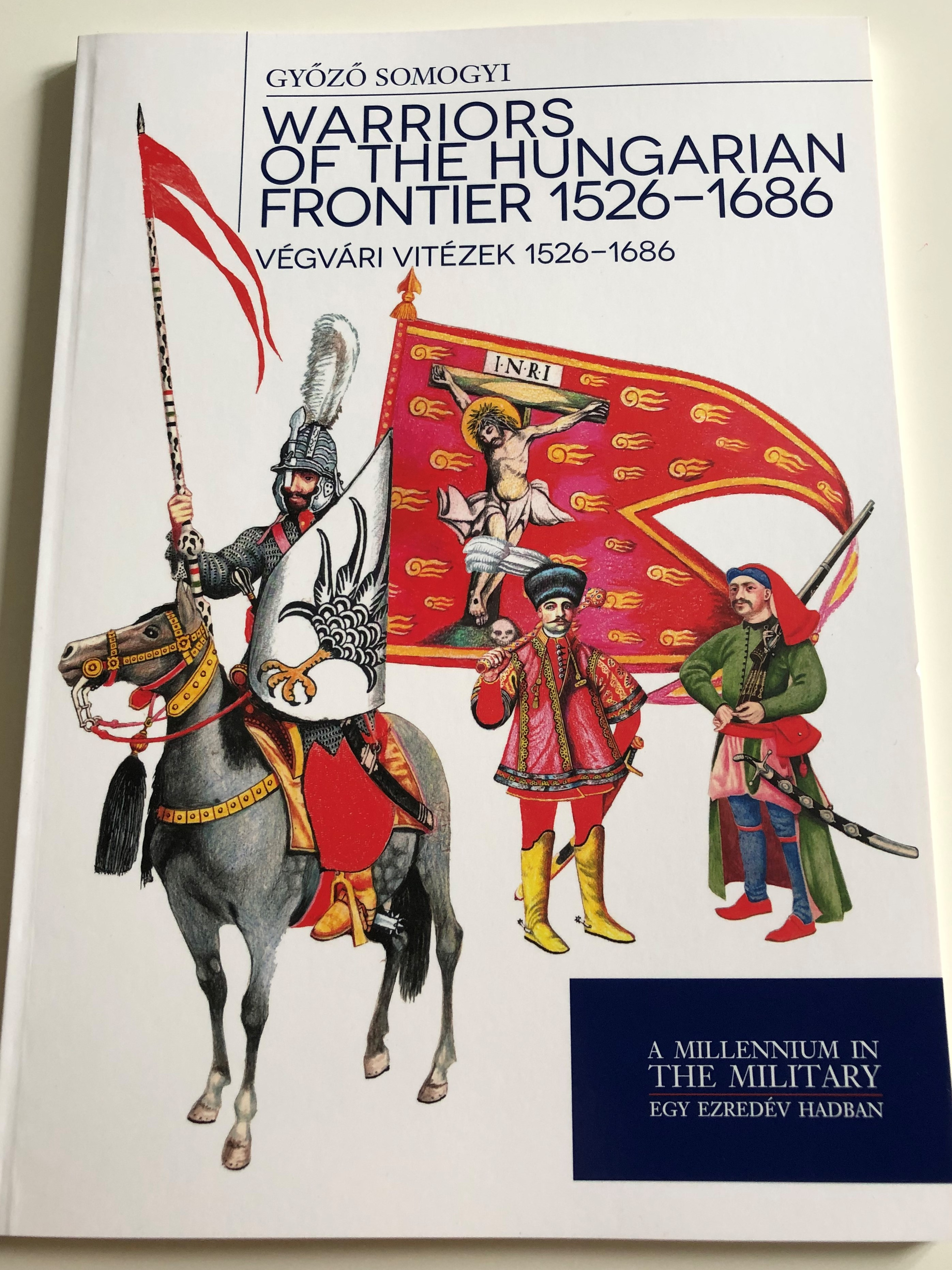 warriors-of-the-hungarian-frontier-1526-1686-by-gy-z-somogyi-v-gv-ri-vit-zek-1526-1686-a-millennium-in-the-military-egy-ezred-v-hadban-paperback-2014-hm-zr-nyi-1-.jpg