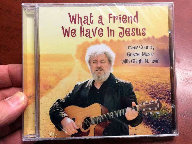 What a Friend we have in Jesus - Ghighi N. lovin / CD 2017 / Lovely Country Gospel Music (7640178480018)