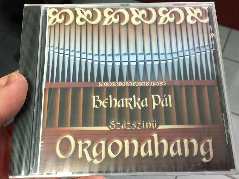 Százszínű Orgonahang / 100 Organ Sounds / Beharka Pál / Concert Recording with Organ player Beharka Pál / Hungarian CD 2004 / MBE (MBE-2004)