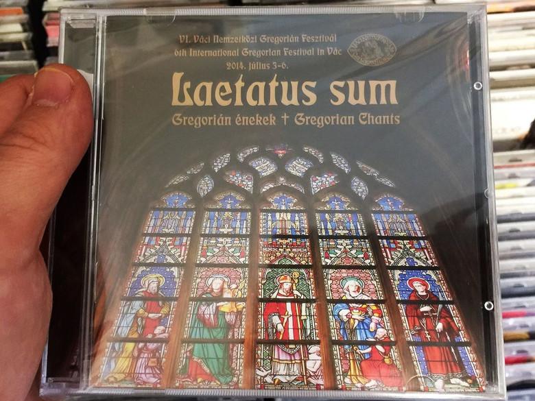 Laetatus sum - Gregorián énekek / Gregorian Chants / 6th International Gregorian Festival in Vác / Hungarian CD 2015 (5999887248948)