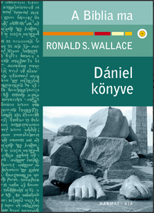 Dániel könyve by Ronald S. Wallace / Hungarian translation of the The Message of Daniel (Bible Speaks Today) / exposes the background and message of Daniel for both his day and ours
